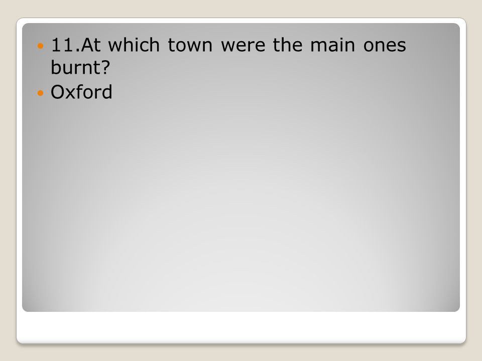 11.At which town were the main ones burnt Oxford