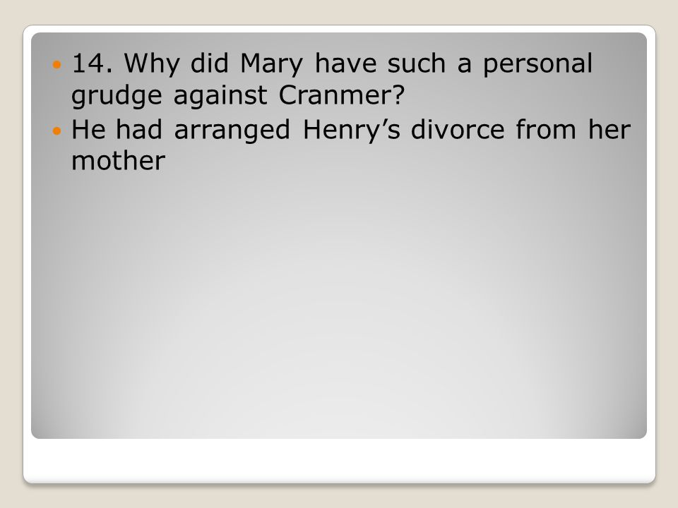 14. Why did Mary have such a personal grudge against Cranmer.