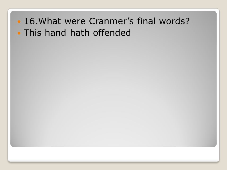 16.What were Cranmer's final words This hand hath offended