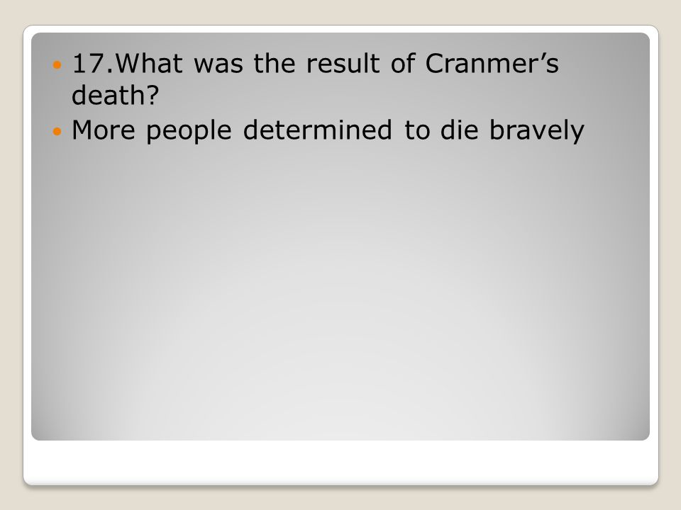 17.What was the result of Cranmer's death? More people determined to die bravely