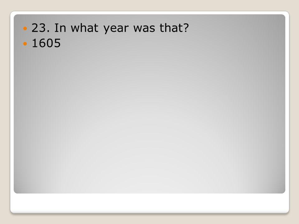 23. In what year was that 1605