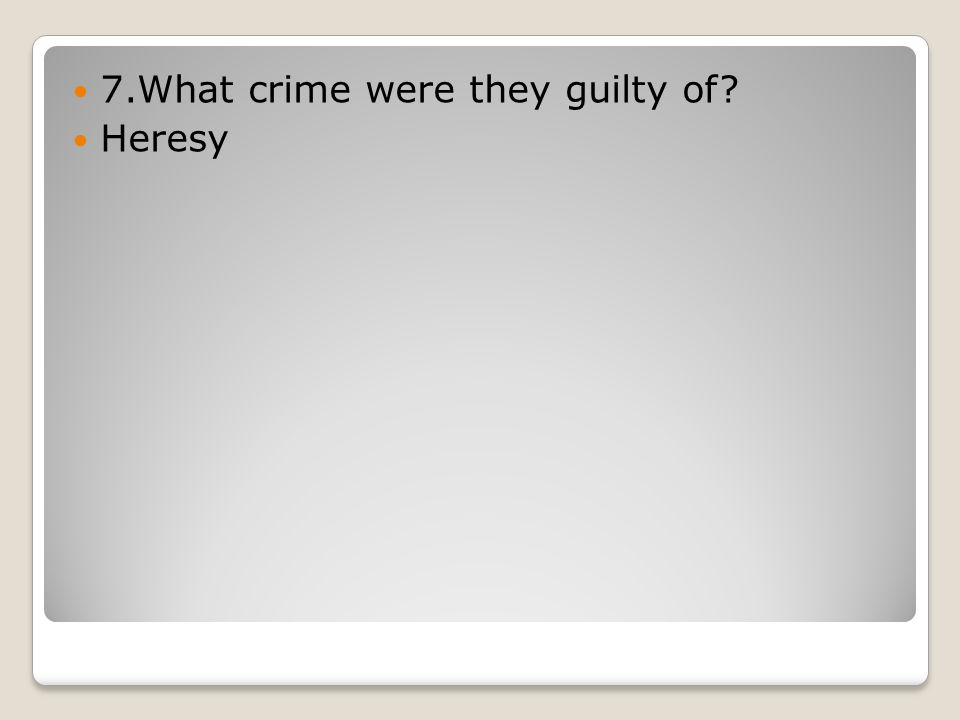 7.What crime were they guilty of? Heresy