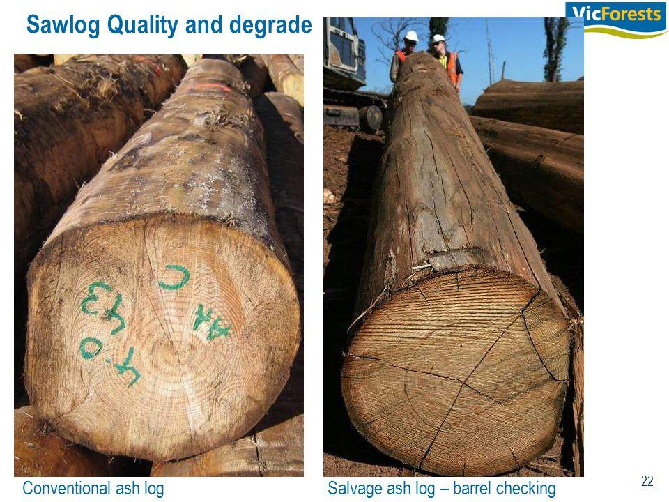 22 Sawlog Quality and degrade Conventional ash log Salvage ash log – barrel checking