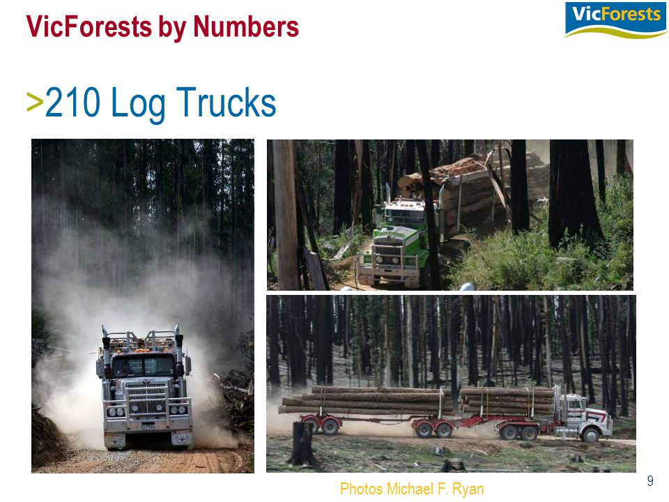 9 VicForests by Numbers >210 Log Trucks Photos Michael F. Ryan