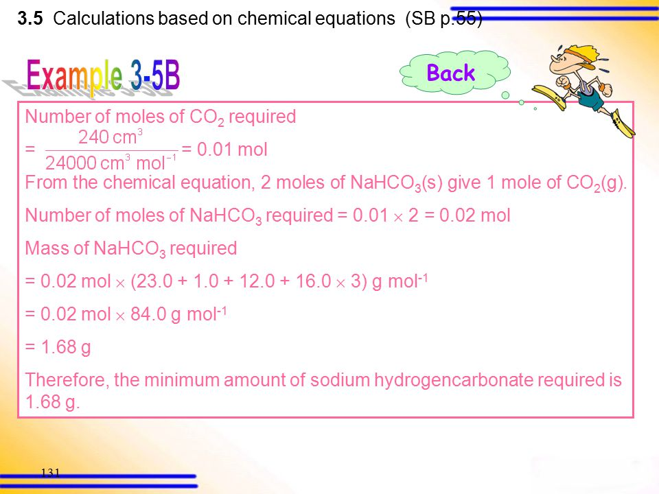 130 Sodium hydrogencarbonate decomposes according to the following chemial equation: 2NaHCO 3 (s)  Na 2 CO 3 (s) + CO 2 (g) + H 2 O(l) In order to o