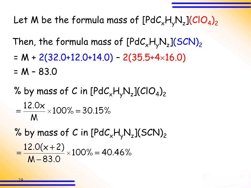 28 A certain compound was known to have a formula which could be represented as [PdC x H y Nz](ClO 4 ) 2. Analysis showed that the compound contained