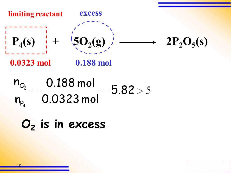 39 Q.16 P 4 (s) + 5O 2 (g) 2P 2 O 5 (s) 4.00 g6.00 g