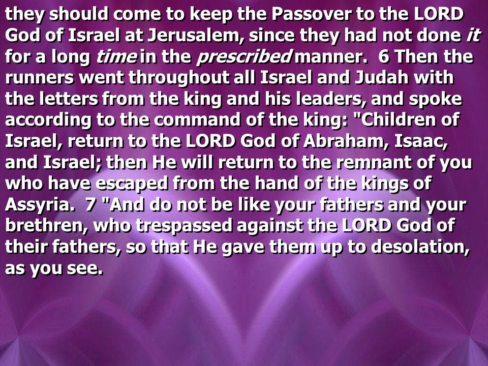 they should come to keep the Passover to the LORD God of Israel at Jerusalem, since they had not done it for a long time in the prescribed manner.
