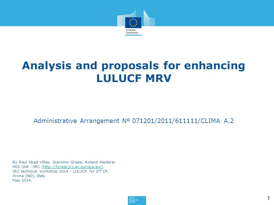 1 Analysis and proposals for enhancing LULUCF MRV Administrative Arrangement Nº 071201/2011/611111/CLIMA A.2 By Raul Abad Viñas, Giacomo Grassi, Rolan