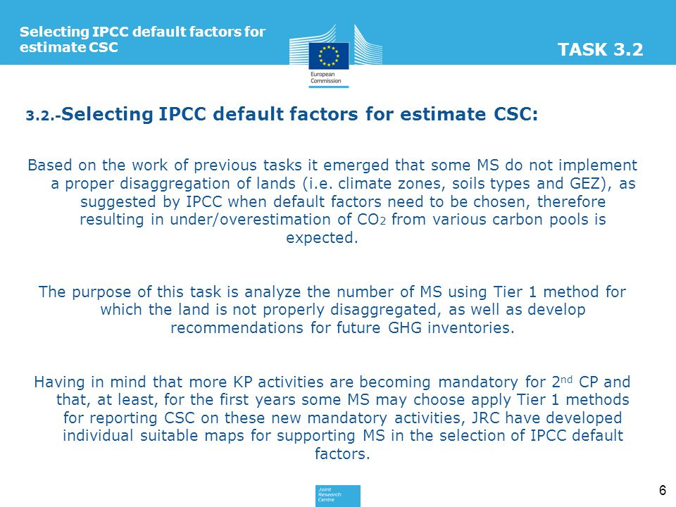 6 Selecting IPCC default factors for estimate CSC 3.2.- Selecting IPCC default factors for estimate CSC: Based on the work of previous tasks it emerged that some MS do not implement a proper disaggregation of lands (i.e.