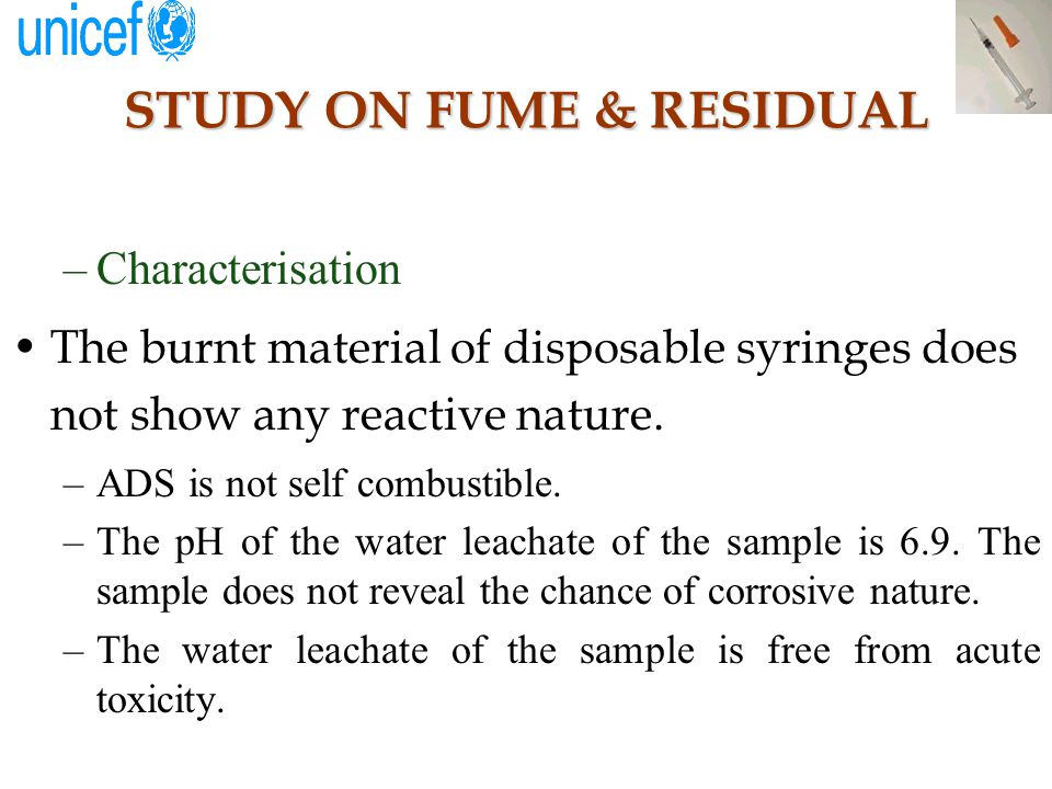 STUDY ON FUME & RESIDUAL –Characterisation The burnt material of disposable syringes does not show any reactive nature.
