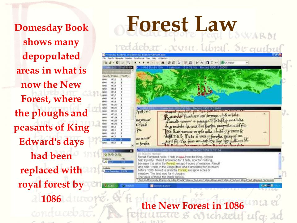 Forest Law Domesday Book shows many depopulated areas in what is now the New Forest, where the ploughs and peasants of King Edward s days had been replaced with royal forest by 1086 the New Forest in 1086