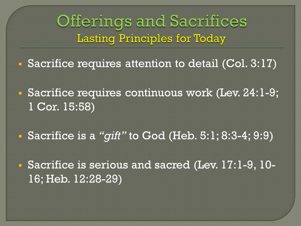  Sacrifice requires attention to detail (Col. 3:17)  Sacrifice requires continuous work (Lev.