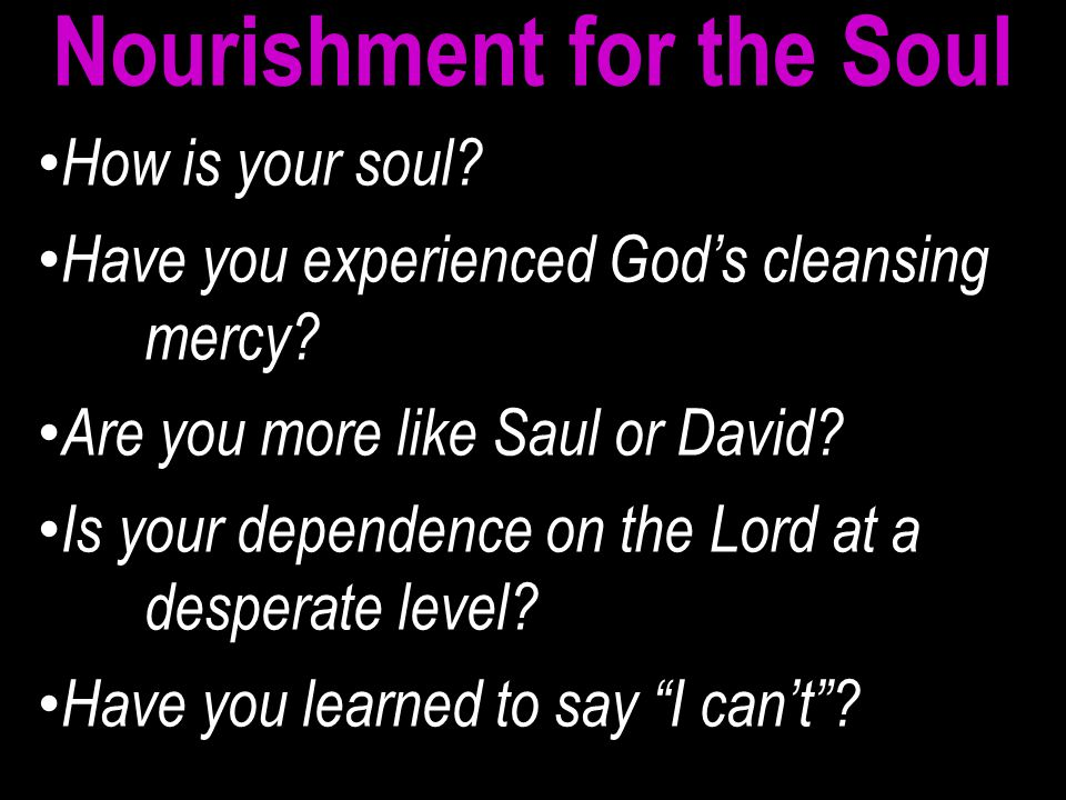 How is your soul. Have you experienced God's cleansing mercy.