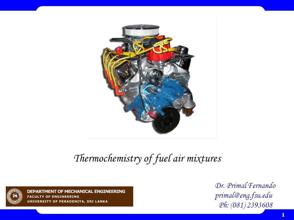 1 Thermochemistry of fuel air mixtures Dr. Primal Fernando primal@eng.fsu.edu Ph: (081) 2393608