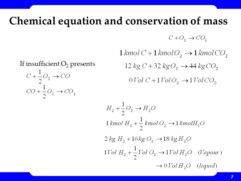 7 Chemical equation and conservation of mass If insufficient O 2 presents