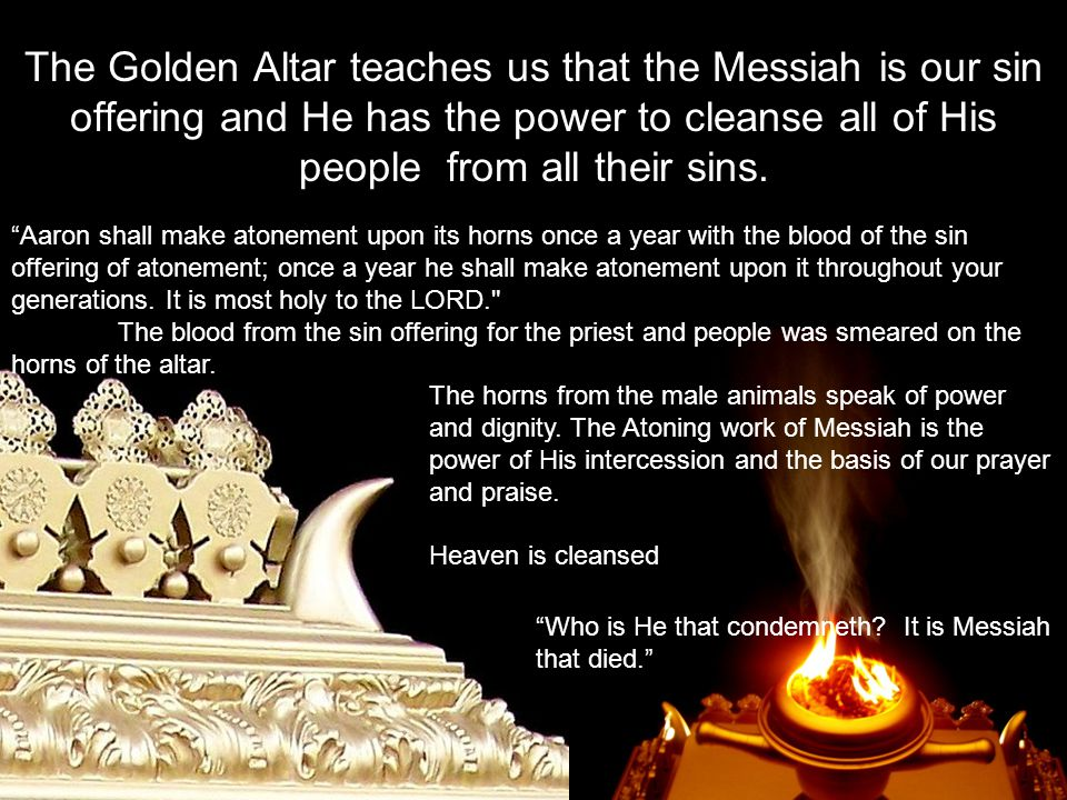 """The Golden Altar teaches us that the Messiah is our sin offering and He has the power to cleanse all of His people from all their sins. """"Aaron shall m"""