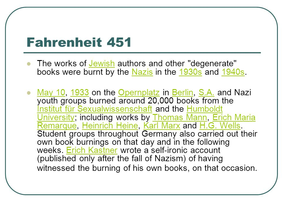 Fahrenheit 451 The works of Jewish authors and other degenerate books were burnt by the Nazis in the 1930s and 1940s.JewishNazis1930s1940s May 10, 1933 on the Opernplatz in Berlin, S.A.