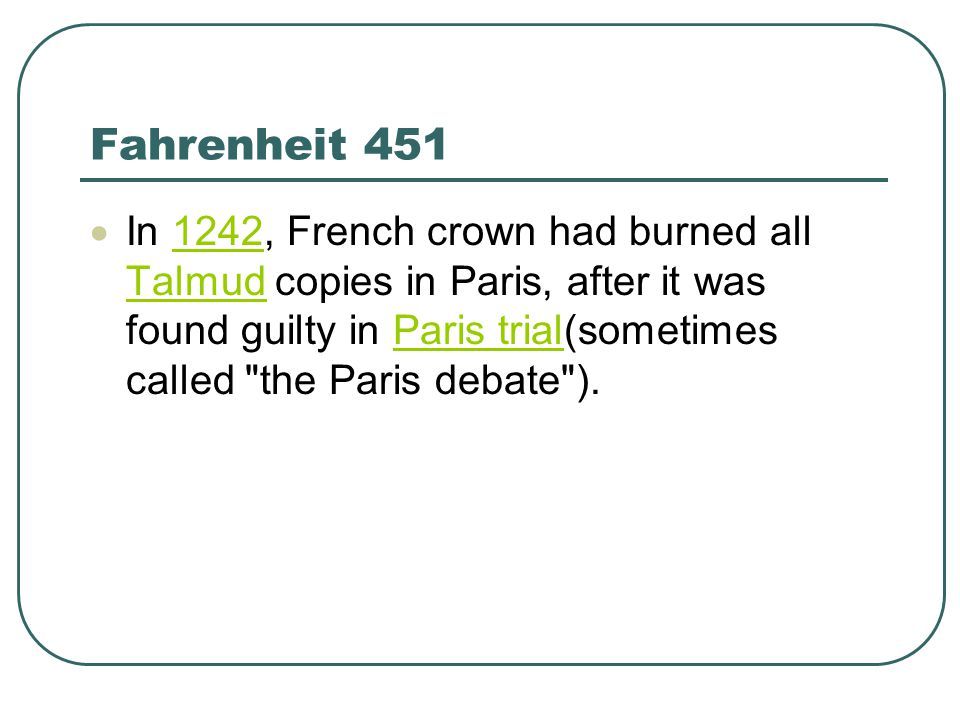 Fahrenheit 451  In 1242, French crown had burned all Talmud copies in Paris, after it was found guilty in Paris trial(sometimes called the Paris debate ).1242 TalmudParis trial