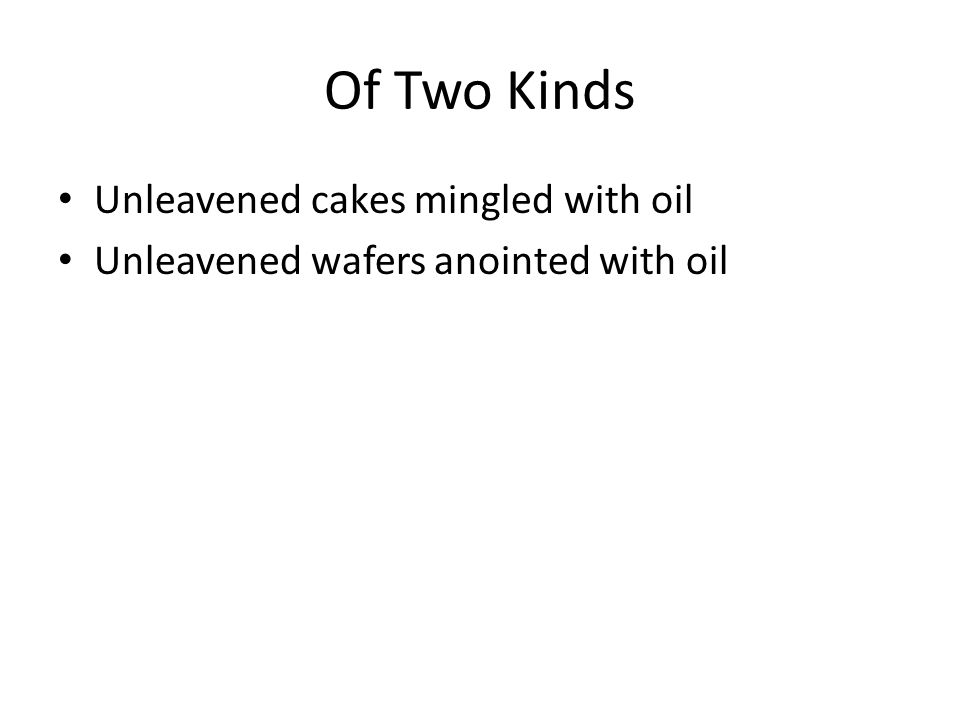 Of Two Kinds Unleavened cakes mingled with oil Unleavened wafers anointed with oil