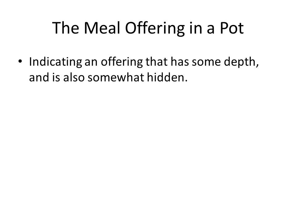 The Meal Offering in a Pot Indicating an offering that has some depth, and is also somewhat hidden.