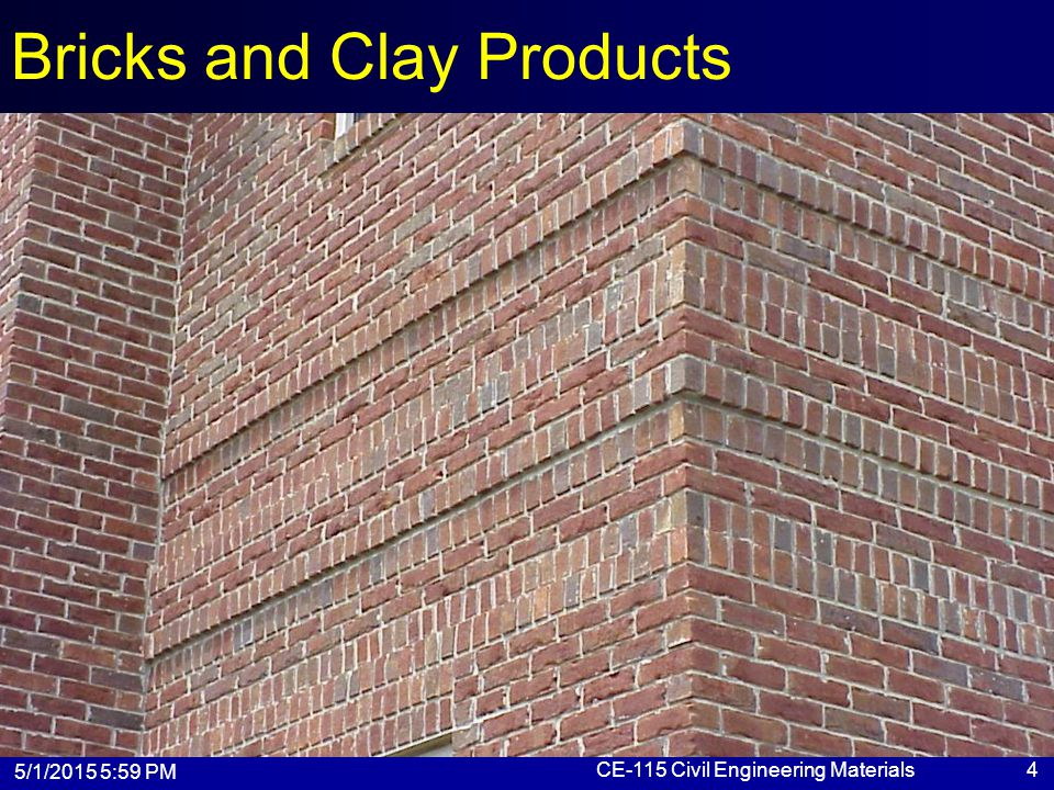 5/1/2015 6:01 PM CE-115 Civil Engineering Materials4 Bricks and Clay Products