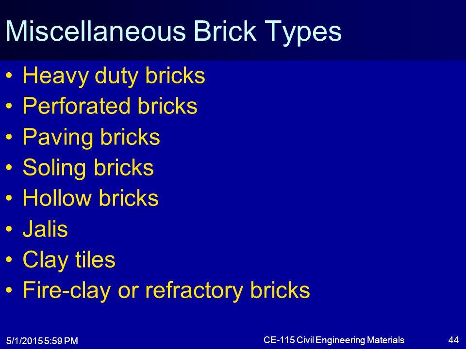 5/1/2015 6:01 PM CE-115 Civil Engineering Materials44 Miscellaneous Brick Types Heavy duty bricks Perforated bricks Paving bricks Soling bricks Hollow