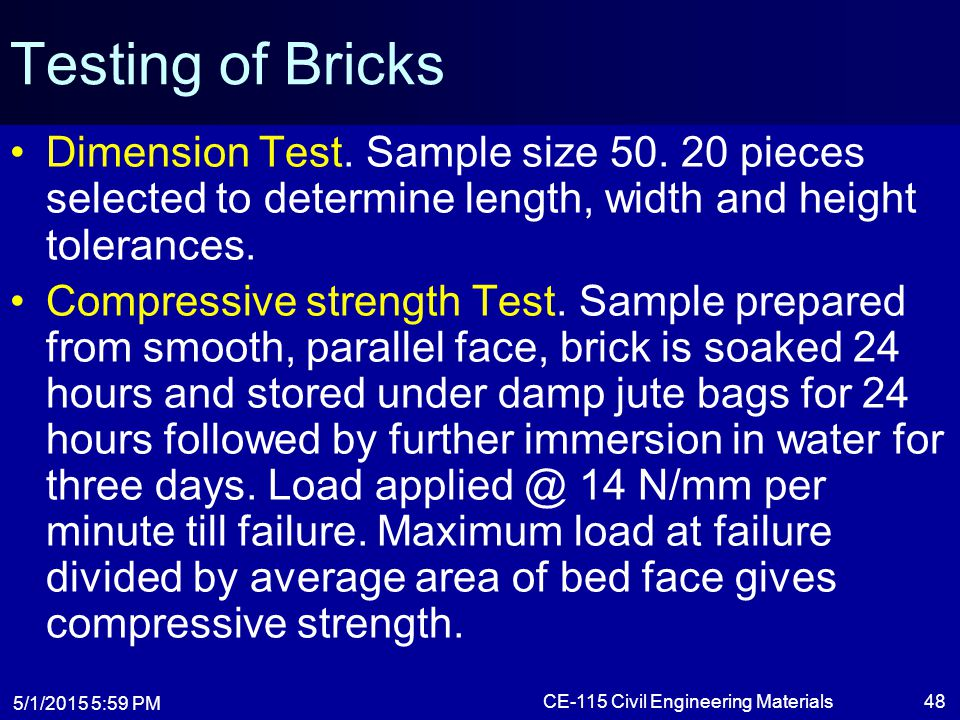 5/1/2015 6:01 PM CE-115 Civil Engineering Materials48 Testing of Bricks Dimension Test. Sample size 50. 20 pieces selected to determine length, width