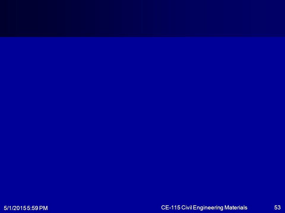 5/1/2015 6:01 PM CE-115 Civil Engineering Materials53