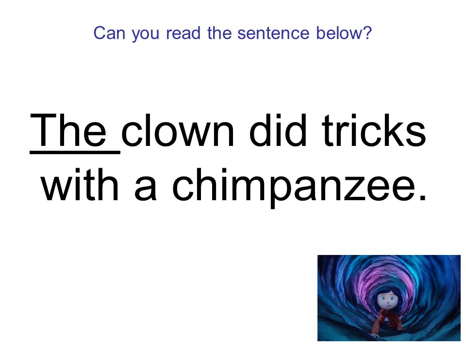Can you read the sentence below The clown did tricks with a chimpanzee.