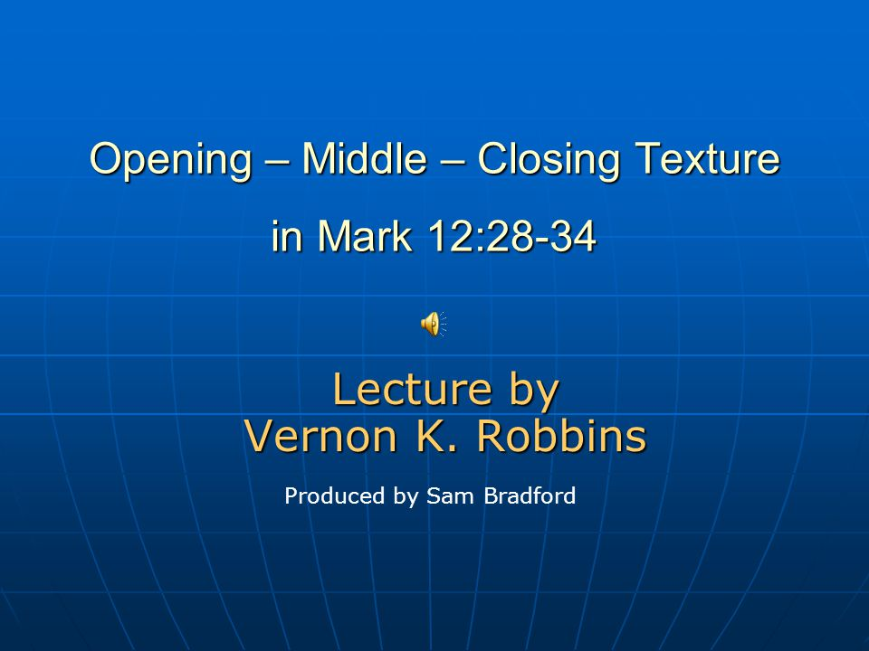 Opening – Middle – Closing Texture in Mark 12:28-34 Lecture by Vernon K.