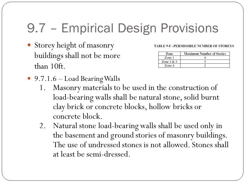 9.7 – Empirical Design Provisions Storey height of masonry buildings shall not be more than 10ft. 9.7.1.6 – Load Bearing Walls 1.Masonry materials to