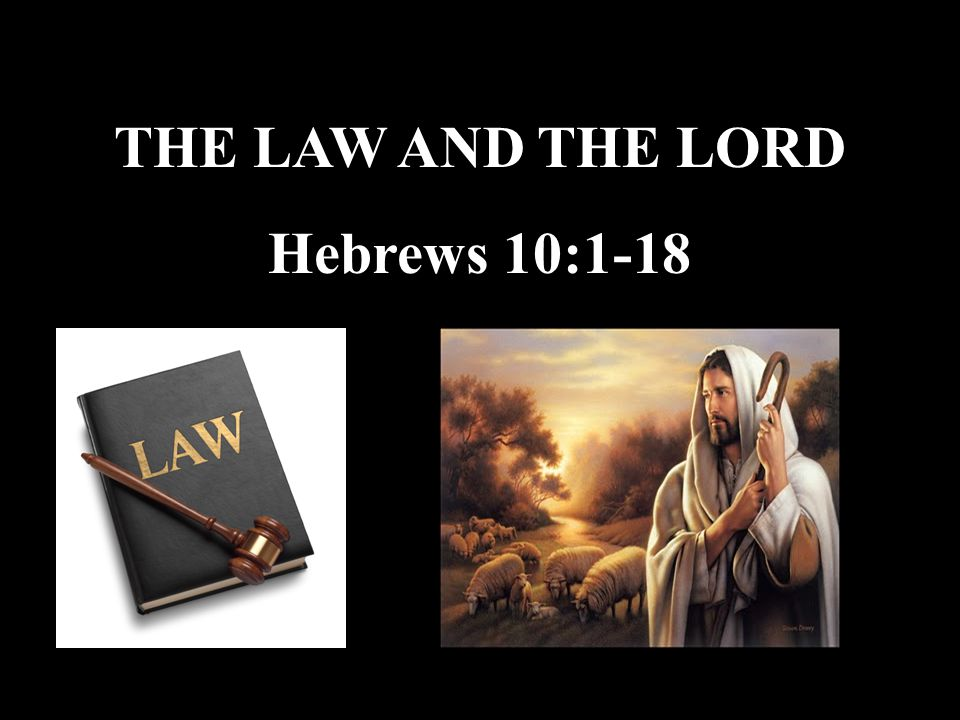 THE LAW AND THE LORD Hebrews 10:1-18