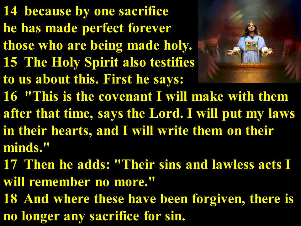 14 because by one sacrifice he has made perfect forever those who are being made holy.