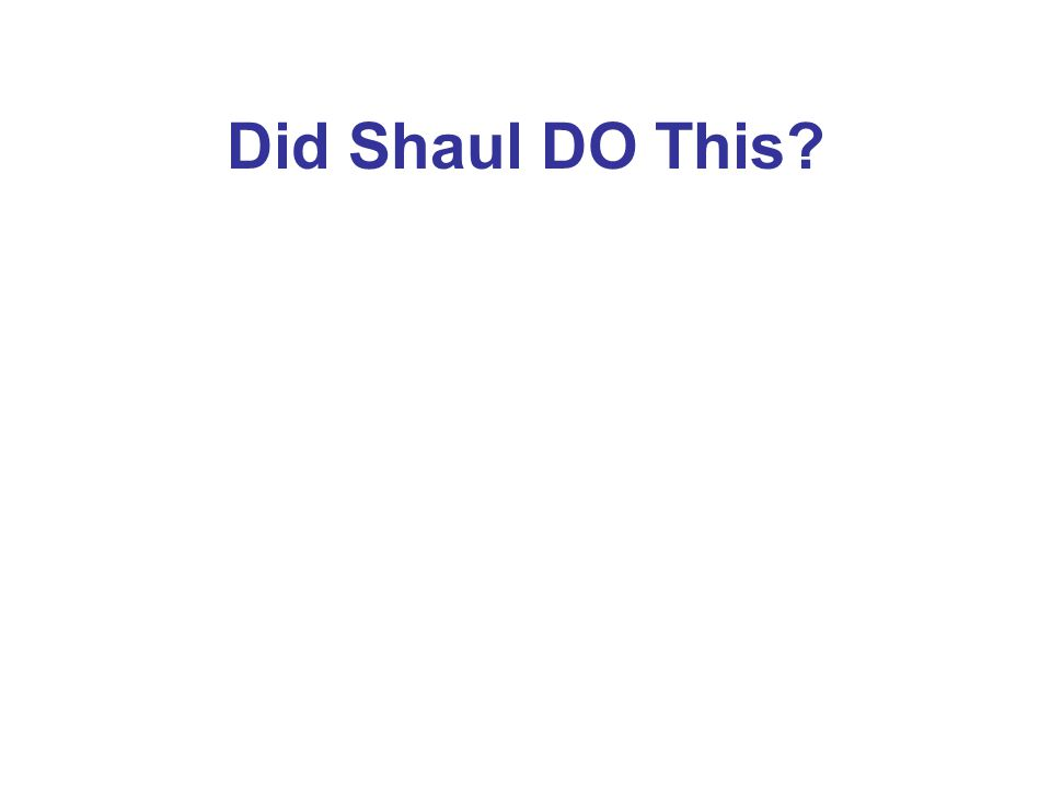Did Shaul DO This?