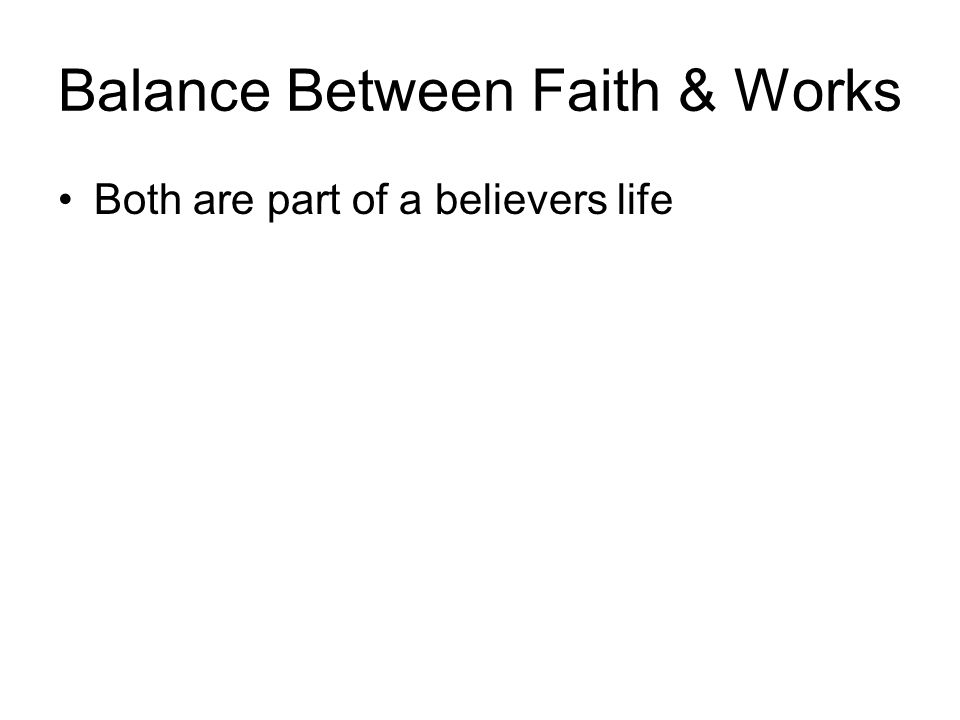 Balance Between Faith & Works Both are part of a believers life