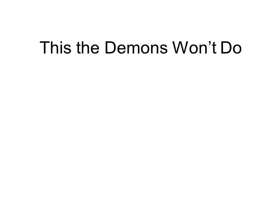 This the Demons Won't Do
