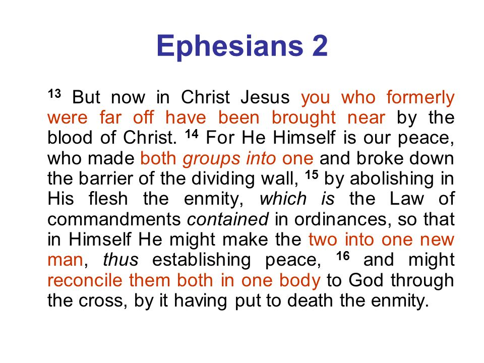 Ephesians 2 13 But now in Christ Jesus you who formerly were far off have been brought near by the blood of Christ.