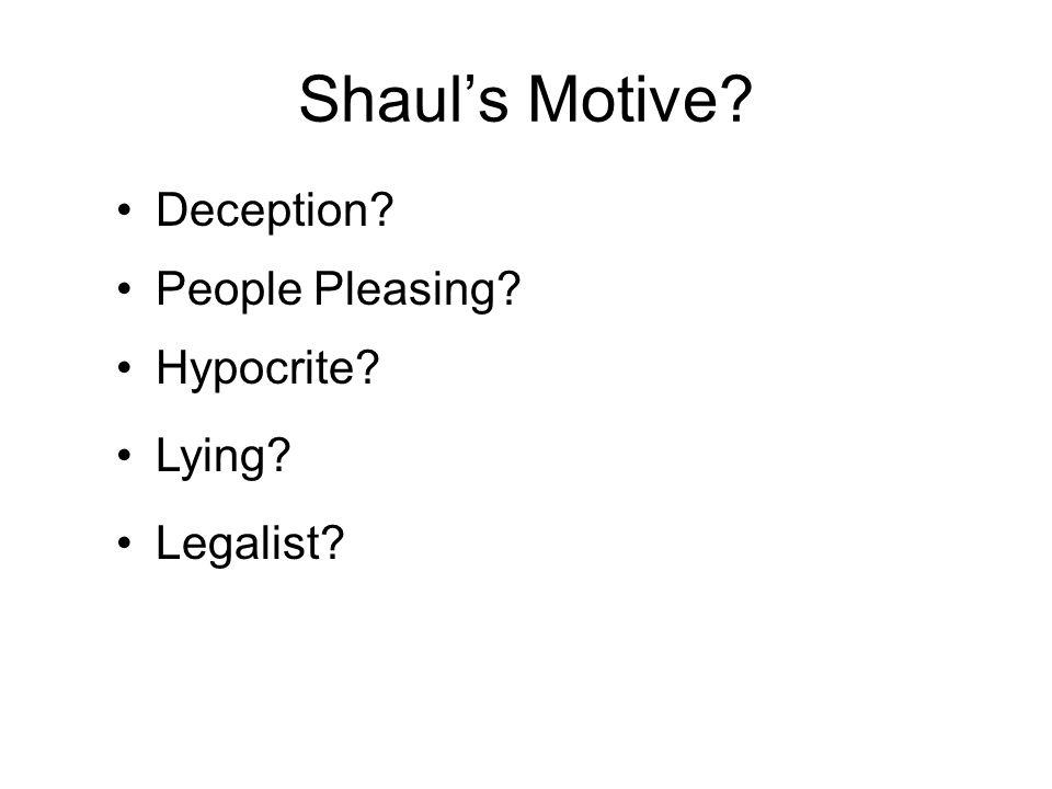 Shaul's Motive? Deception? Lying? Hypocrite? People Pleasing? Legalist?