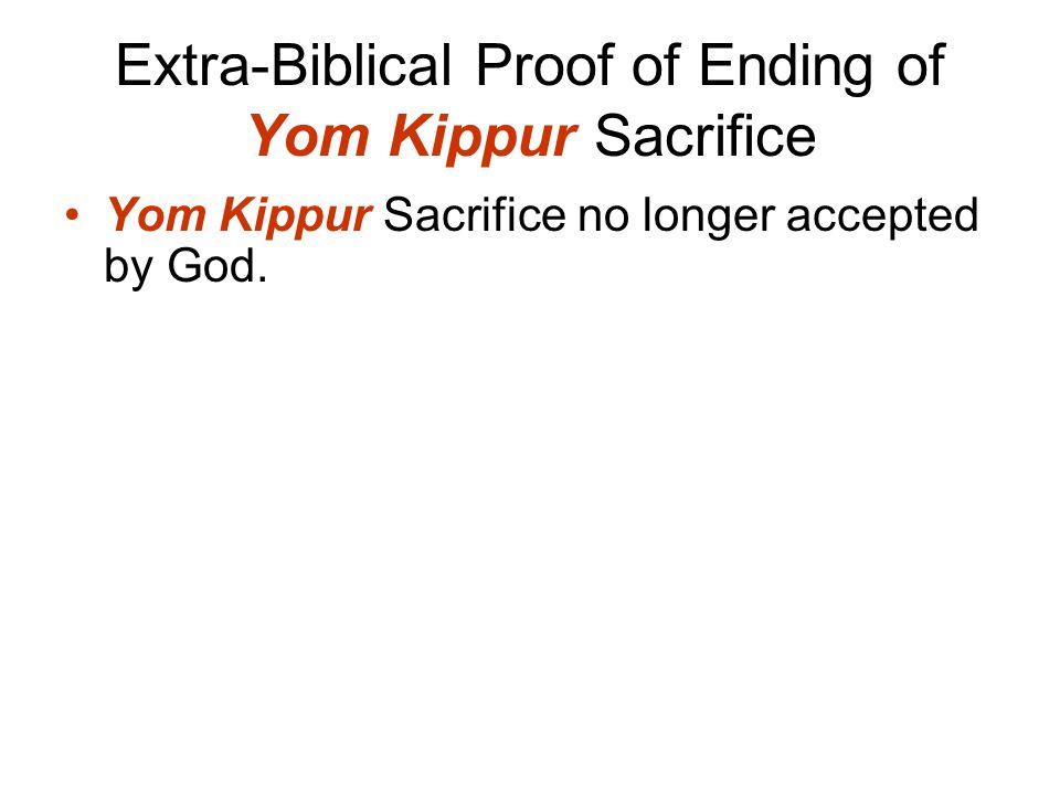 Extra-Biblical Proof of Ending of Yom Kippur Sacrifice Yom Kippur Sacrifice no longer accepted by God.