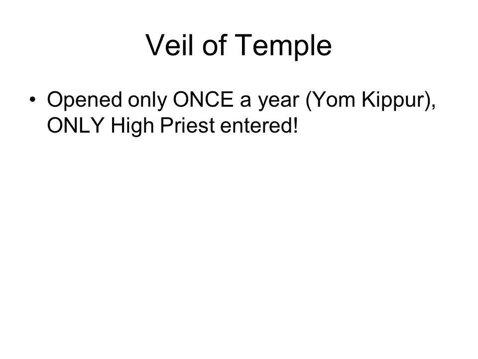 Veil of Temple Opened only ONCE a year (Yom Kippur), ONLY High Priest entered!