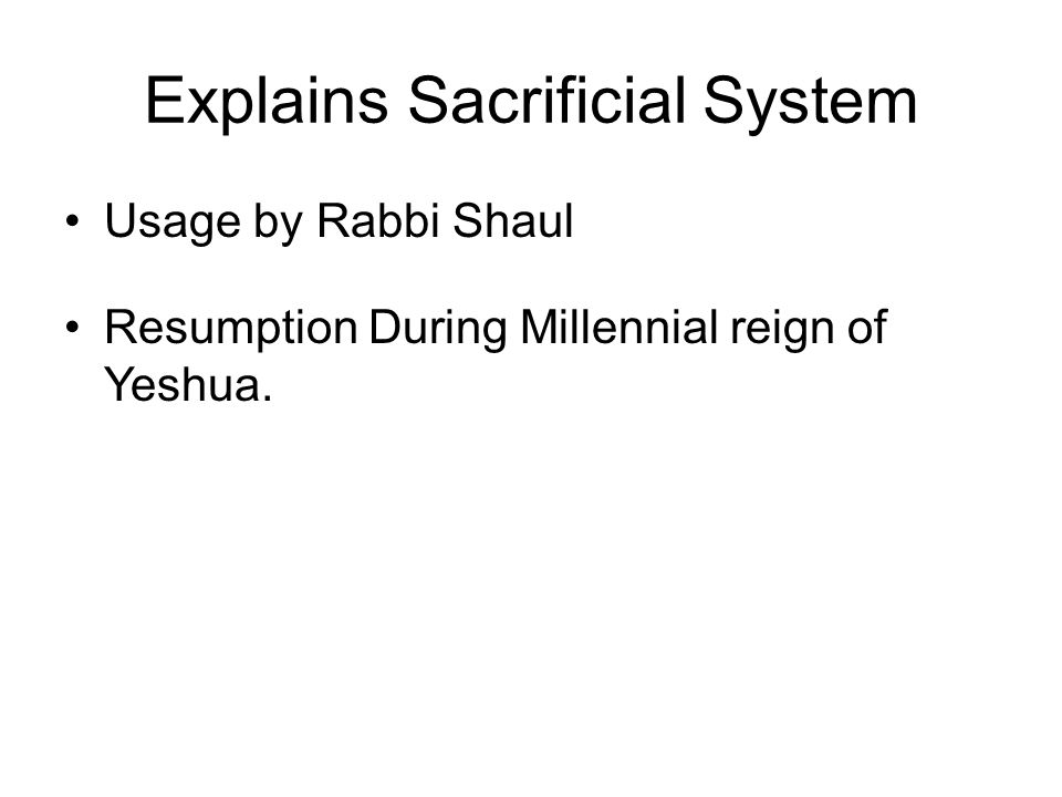 Explains Sacrificial System Usage by Rabbi Shaul Resumption During Millennial reign of Yeshua.