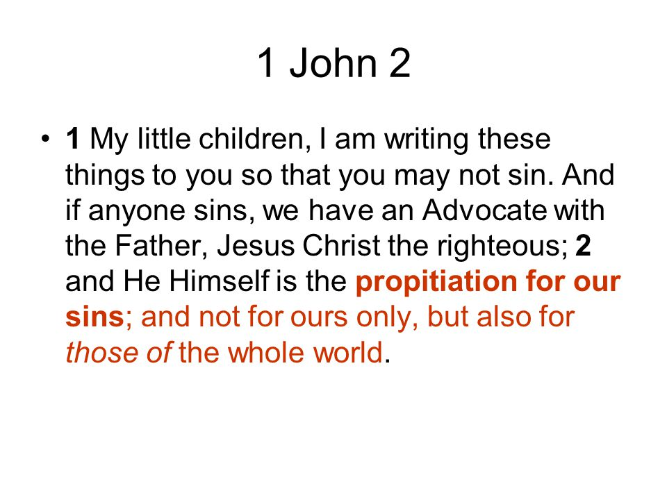 1 John 2 1 My little children, I am writing these things to you so that you may not sin.