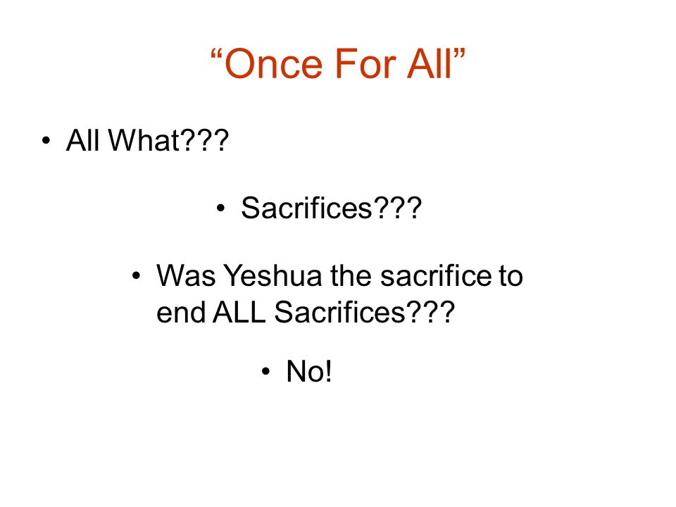 Once For All All What??? Sacrifices??? Was Yeshua the sacrifice to end ALL Sacrifices??? No!