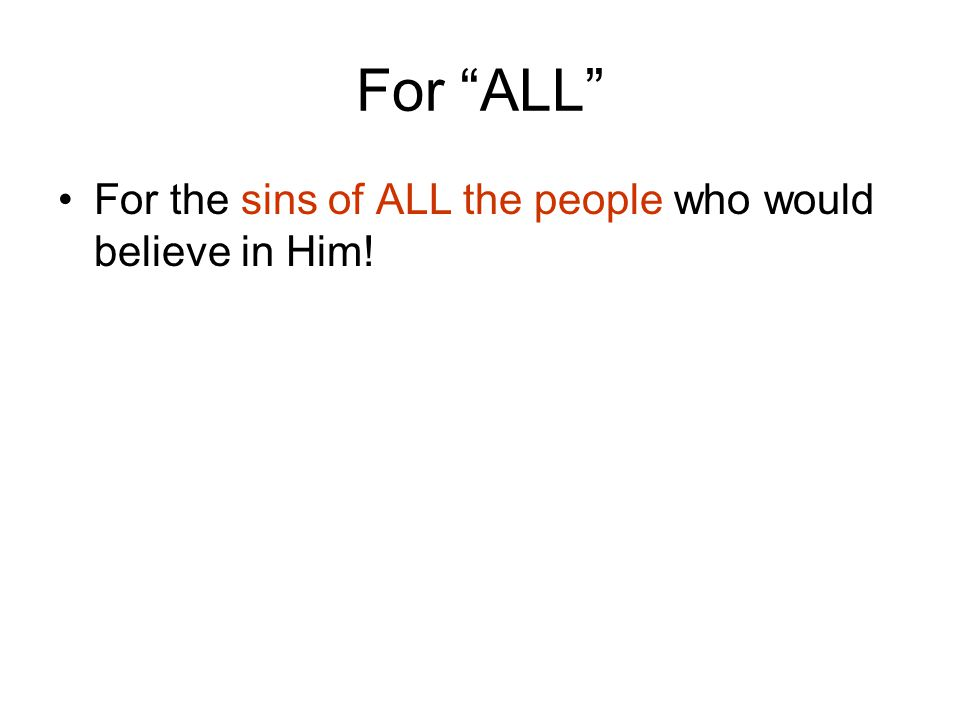 For ALL For the sins of ALL the people who would believe in Him!