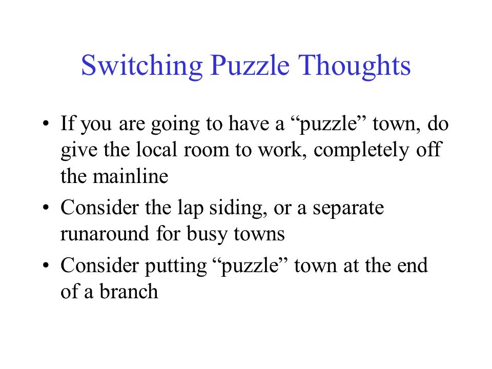 "Switching Puzzle Thoughts If you are going to have a ""puzzle"" town, do give the local room to work, completely off the mainline Consider the lap sidin"