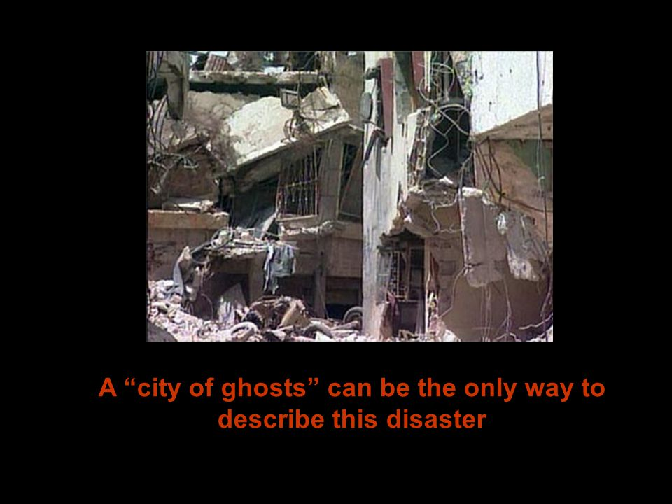 A city of ghosts can be the only way to describe this disaster
