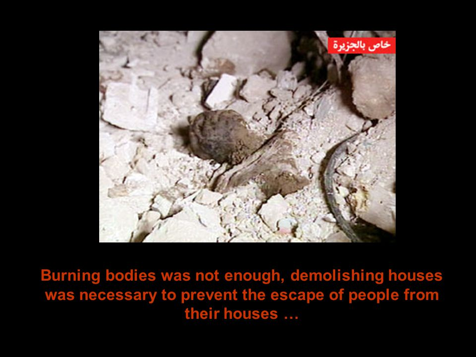 Burning bodies was not enough, demolishing houses was necessary to prevent the escape of people from their houses …