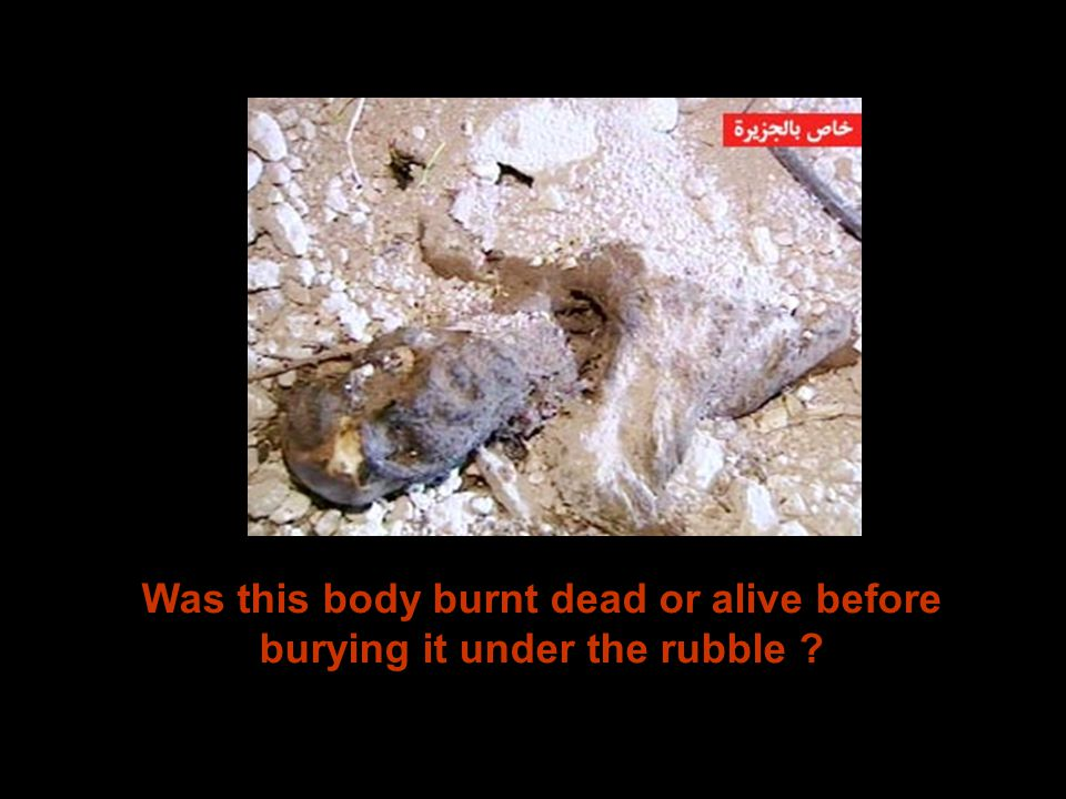 Was this body burnt dead or alive before burying it under the rubble