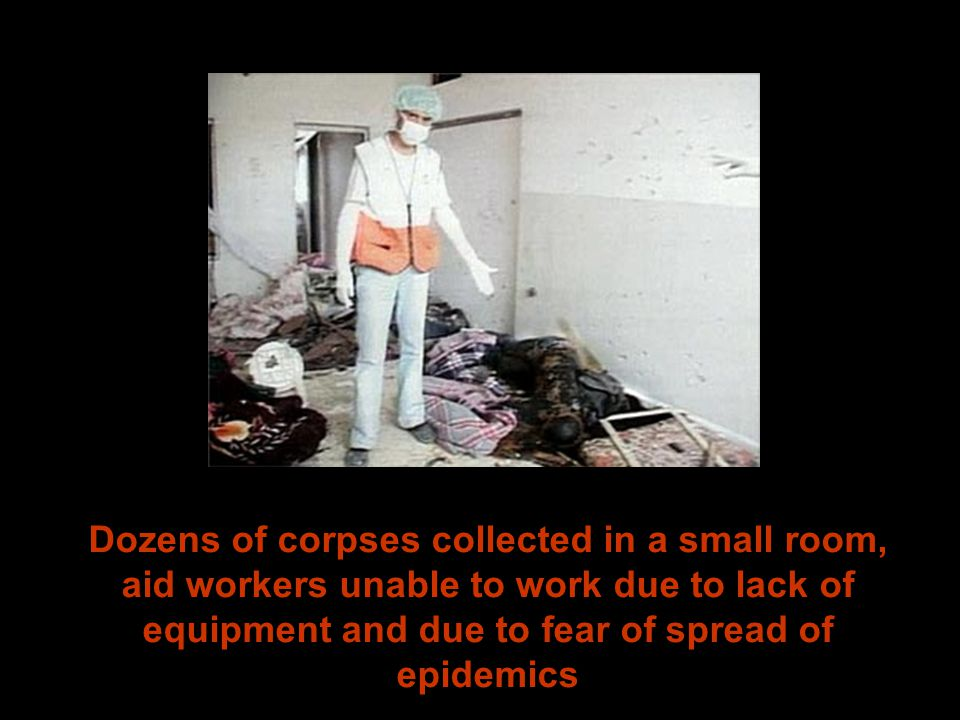Dozens of corpses collected in a small room, aid workers unable to work due to lack of equipment and due to fear of spread of epidemics